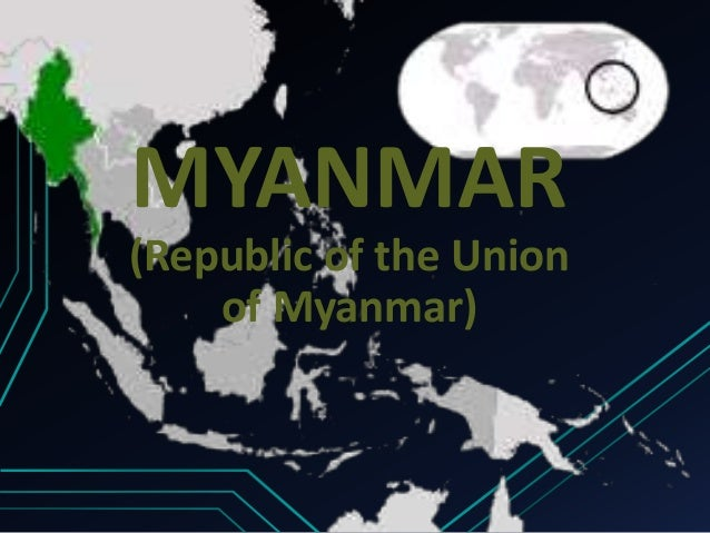 MYANMAR (Republic of the Union of Myanmar)