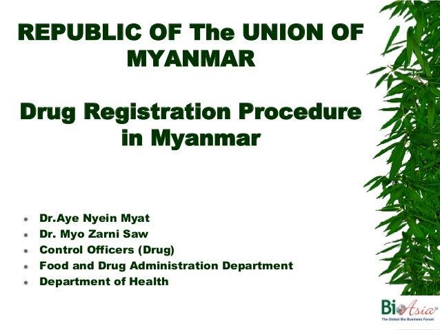REPUBLIC OF The UNION OF       MYANMARDrug Registration Procedure       in Myanmar   Dr.Aye Nyein Myat   Dr. Myo Zarni S...
