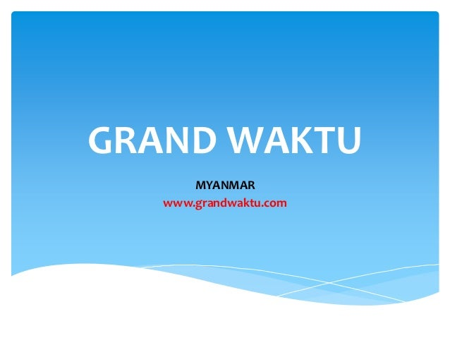 GRAND WAKTU       MYANMAR   www.grandwaktu.com