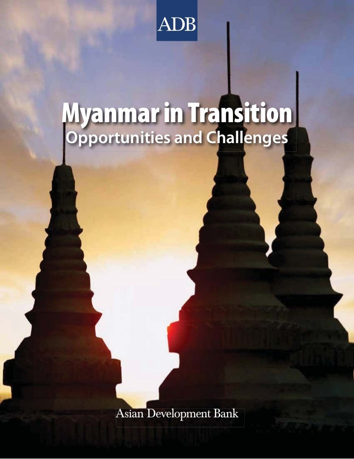 Myanmar in TransitionOpportunities and Challenges