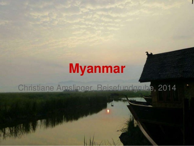 Myanmar Christiane Amslinger, Reisefundgrube, 2014