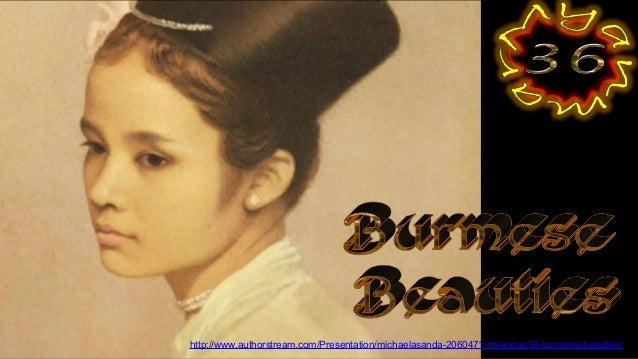 http://www.authorstream.com/Presentation/michaelasanda-2060471-myanmar36-burmese-beauties/