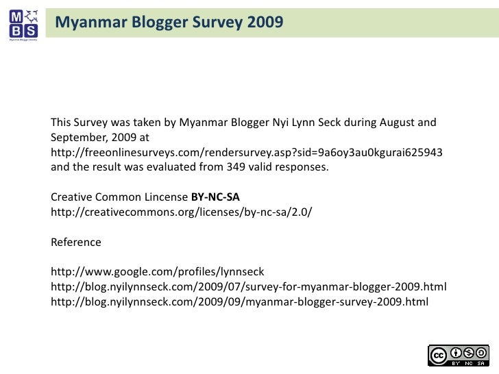 Myanmar Blogger Survey 2009<br />This Survey was taken by Myanmar Blogger Nyi Lynn Seck during August and September, 2009 ...