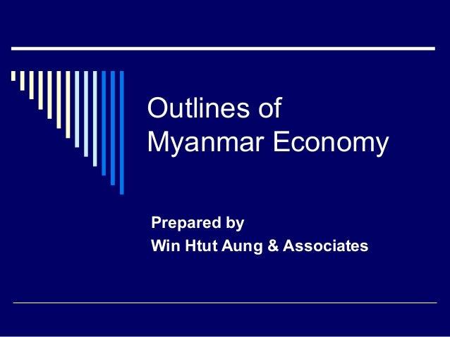 Outlines ofMyanmar EconomyPrepared byWin Htut Aung & Associates