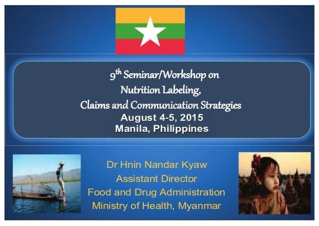 Dr Hnin Nandar Kyaw Assistant Director Food and Drug Administration Ministry of Health, Myanmar 9th Seminar/Workshop on Nu...