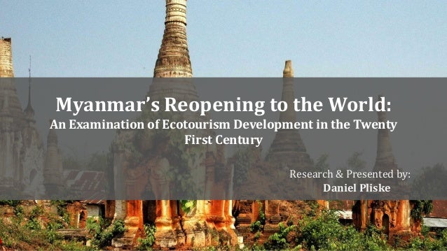 Myanmar's Reopening to the World:  An Examination of Ecotourism Development in the Twenty  First Century  Research & Prese...