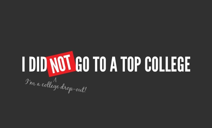 noti DiD not go to a top College             VI'm a coll          ege drop-o                    ut!