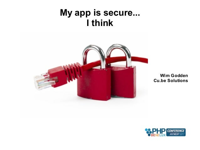 Wim Godden Cu.be Solutions My app is secure... I think