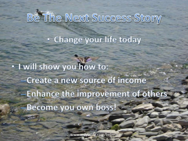 Be The Next Success Story<br />Change your life today<br />I will show you how to:<br />Create a new source of income<br /...
