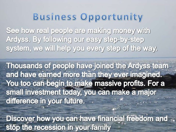 Business Opportunity<br />See how real people are making money with Ardyss. By following our easy step-by-step system, we ...