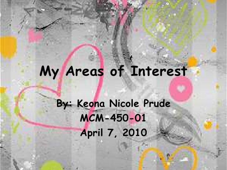 My Areas of Interest<br />By: Keona Nicole Prude<br />MCM-450-01<br />April 7, 2010<br />