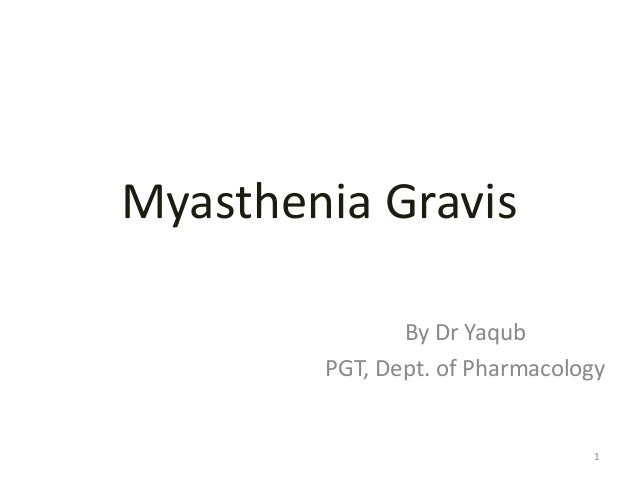 Myasthenia Gravis By Dr Yaqub PGT, Dept. of Pharmacology 1