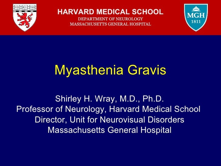 HARVARD MEDICAL SCHOOL                DEPARTMENT OF NEUROLOGY             MASSACHUSETTS GENERAL HOSPITAL         Myastheni...
