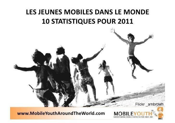 LESJEUNESMOBILESDANSLEMONDE        10STATISTIQUESPOUR2011www.MobileYouthAroundTheWorld.com