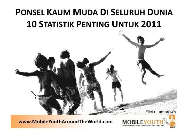 KAUMMUDAMOBILESELURUHDUNIA     10STATISTIKUNTUK2011www.MobileYouthAroundTheWorld.com