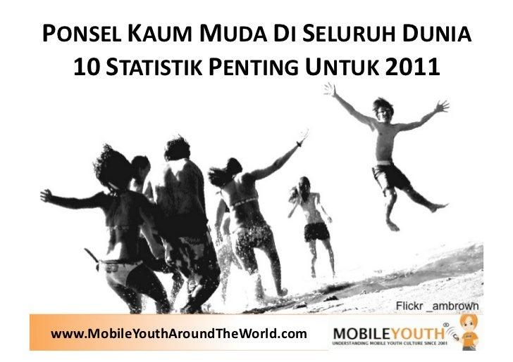 PONSELKAUMMUDADISELURUHDUNIA  10STATISTIKPENTINGUNTUK2011www.MobileYouthAroundTheWorld.com