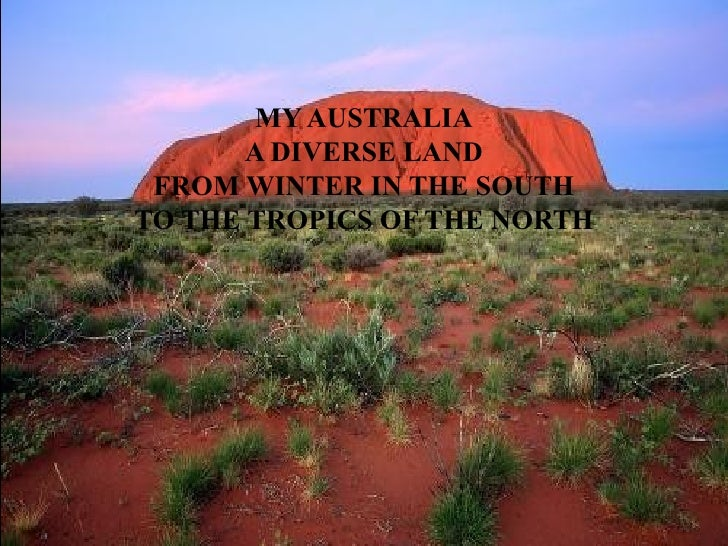 MY AUSTRALIA A DIVERSE LAND FROM WINTER IN THE SOUTH TO THE TROPICS OF THE NORTH