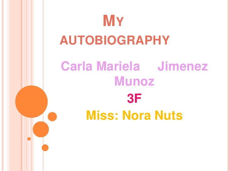 My autobiography<br />Carla Mariela     Jimenez Munoz<br />3F<br />Miss: Nora Nuts<br />