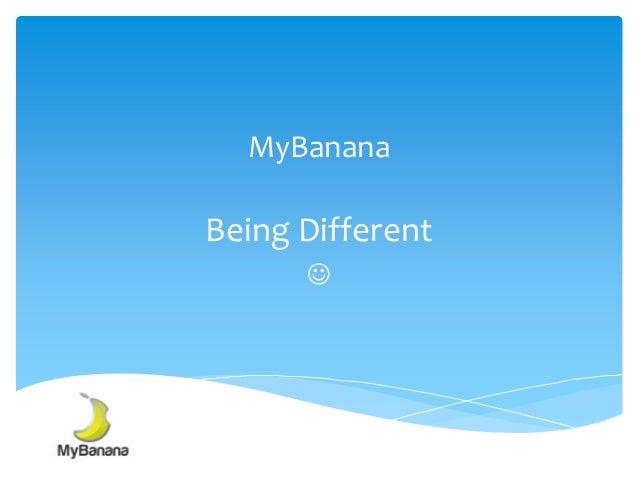 MyBananaBeing Different