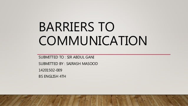 introduction of barriers to effective communication In this guide, we will cover the seven types of barriers to effective communication  if you find this guide helpful please take the time to submit a review at the end.