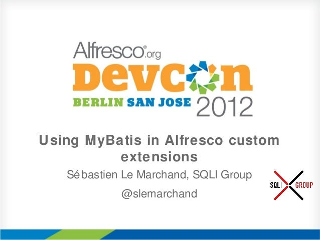 Using MyBatis in Alfresco custom          extensions   Sé bastien Le Marchand, SQLI Group             @slemarchand