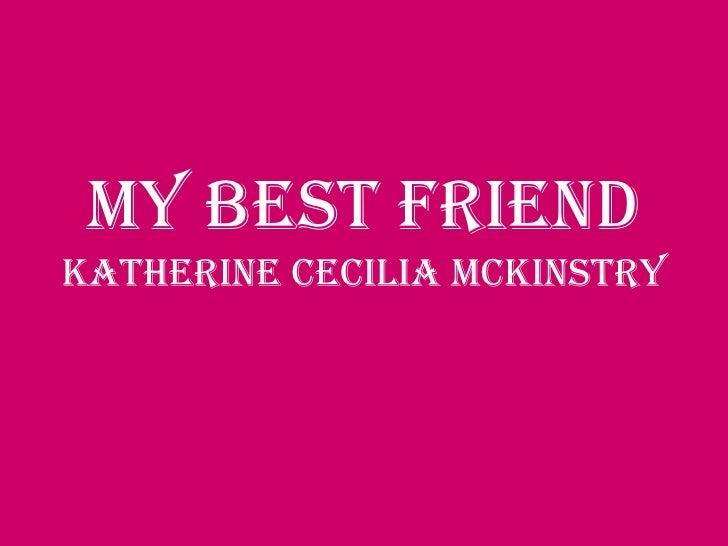 My Best FriendKatherine Cecilia Mckinstry <br />