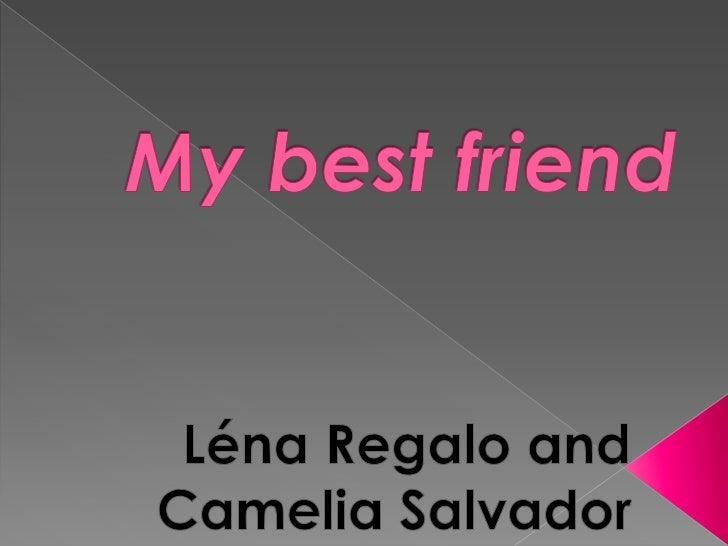 My best friend<br />Léna Regalo and Camelia Salvador<br />