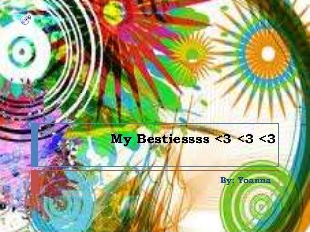 My Bestiessss <3 <3 <3 By: Yoanna