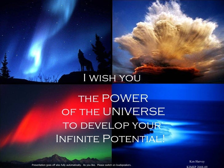 I wish you the POWER of the UNIVERSE to develop your Infinite Potential!  Presentation goes off also fully automatically. ...
