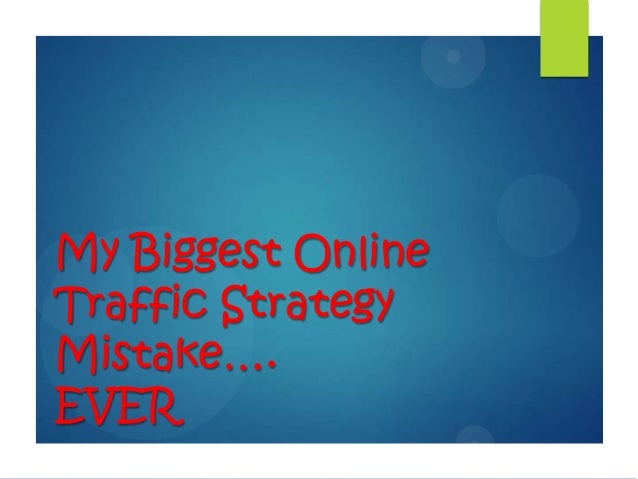 My Biggest Online Traffic Strategy Mistake…. EVER