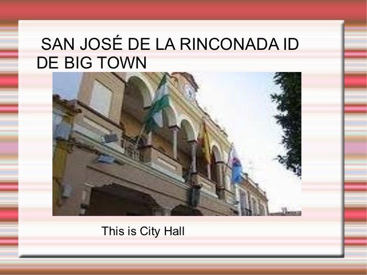 SAN JOSÉ DE LA RINCONADA ID DE BIG TOWN This is City Hall