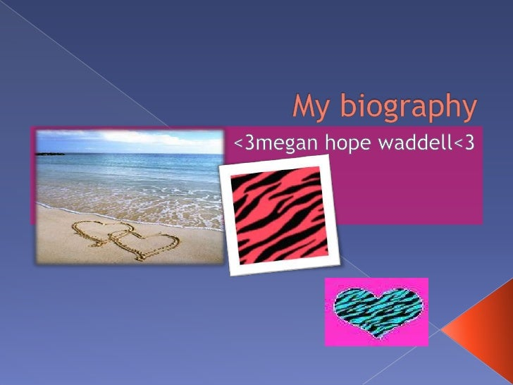 My biography<br /><3megan hope waddell<3<br />