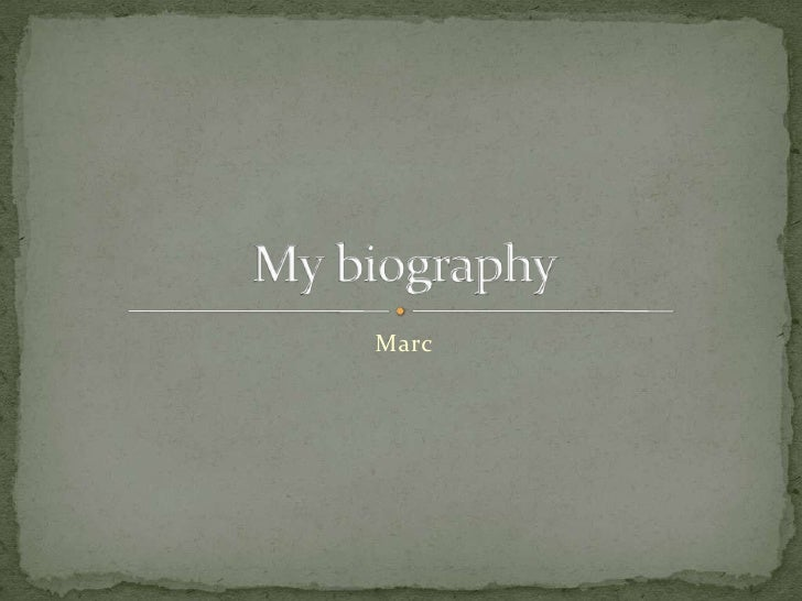 Marc<br />My biography<br />