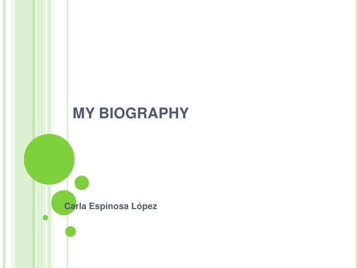 MY BIOGRAPHY<br />Carla Espinosa López<br />