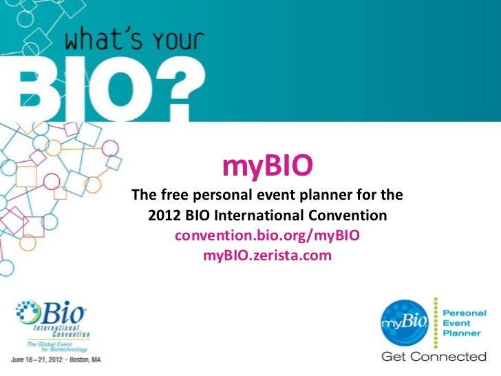 myBIOThe free personal event planner for the  2012 BIO International Convention      convention.bio.org/myBIO          myB...