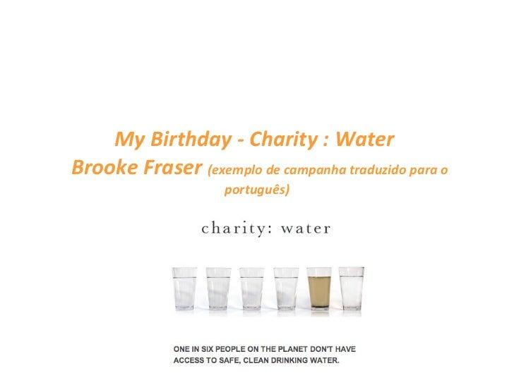 My Birthday - Charity : Water   Brooke Fraser  (exemplo de campanha traduzido para o português)