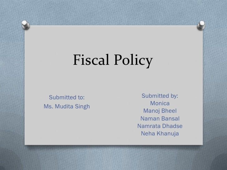 Fiscal Policy Fiscal Policy Submitted To Submitted Byms Mudita Singh Monica