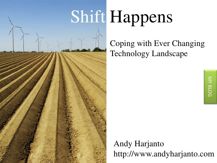 Shift Happens<br />Coping with Ever Changing<br />Technology Landscape<br />MY BLOG<br />Andy Harjanto<br />http://www.and...