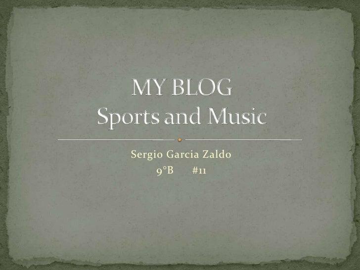 Sergio Garcia Zaldo<br />9°B#11<br />MY BLOGSports and Music<br />