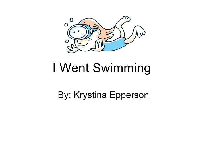 I Went Swimming  By: Krystina Epperson
