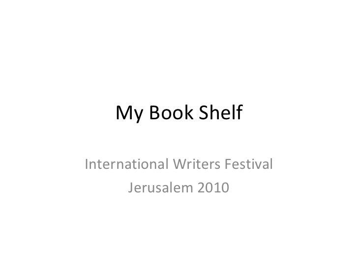 My Book Shelf International Writers Festival Jerusalem 2010