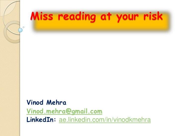 Miss reading at your riskVinod MehraVinod.mehra@gmail.comLinkedIn: ae.linkedin.com/in/vinodkmehra