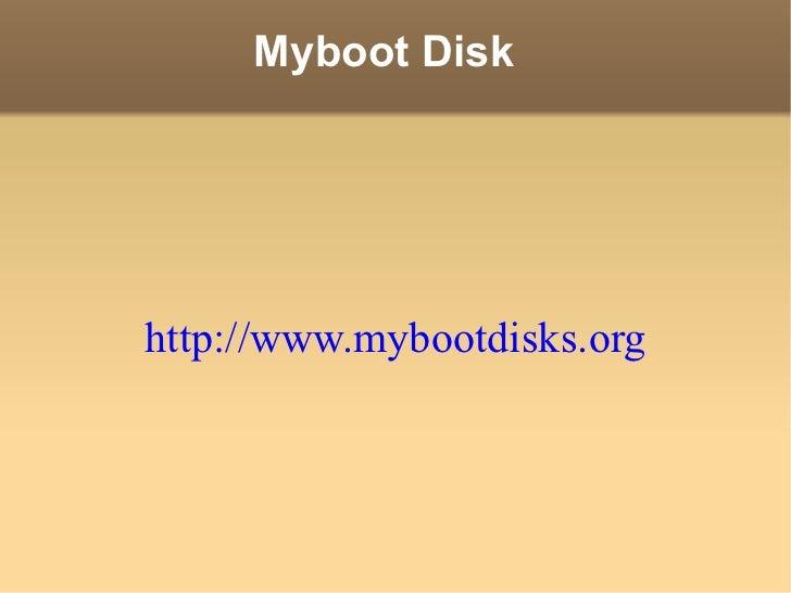 Myboot Disk http://www.mybootdisks.org