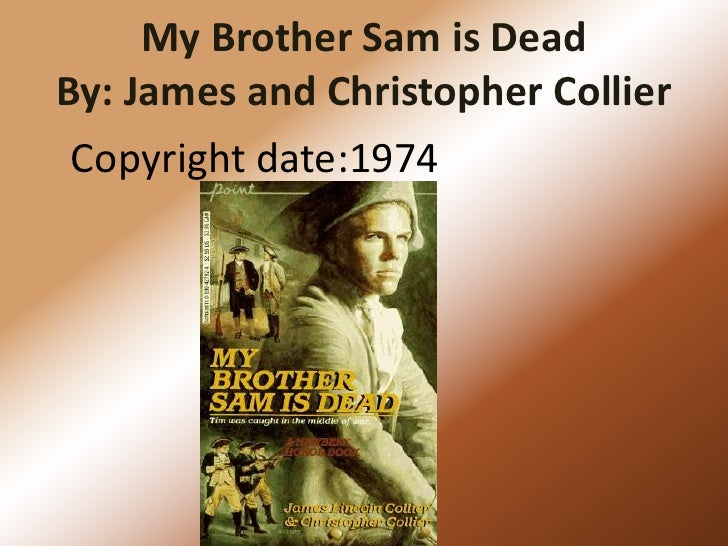 my brother sam is dead an Find all available study guides and summaries for my brother sam is dead by james lincoln collier if there is a sparknotes, shmoop, or cliff notes guide, we will.
