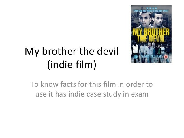 My brother the devil (indie film) To know facts for this film in order to use it has indie case study in exam