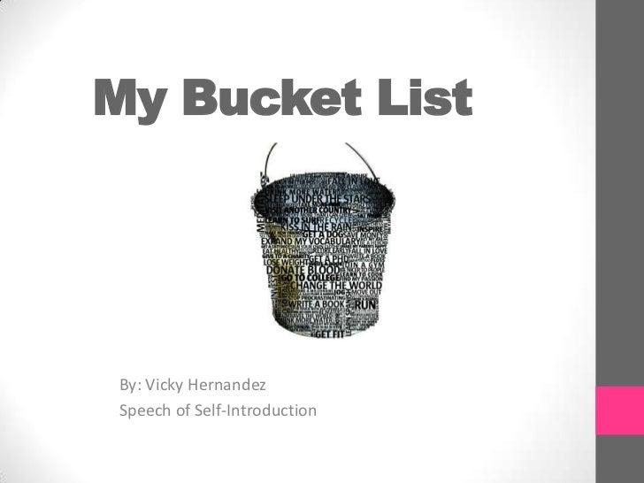 My Bucket ListBy: Vicky HernandezSpeech of Self-Introduction