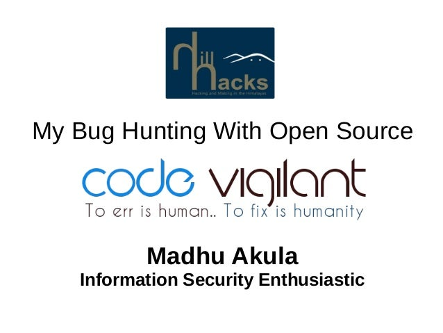 My Bug Hunting With Open Source Madhu Akula Information Security Enthusiastic