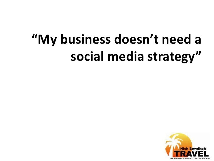 """My business doesn't need a social media strategy""<br />"