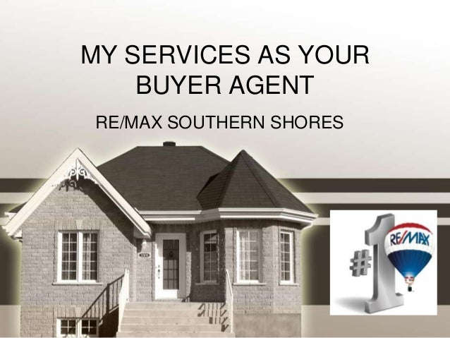 MY SERVICES AS YOUR    BUYER AGENT RE/MAX SOUTHERN SHORES