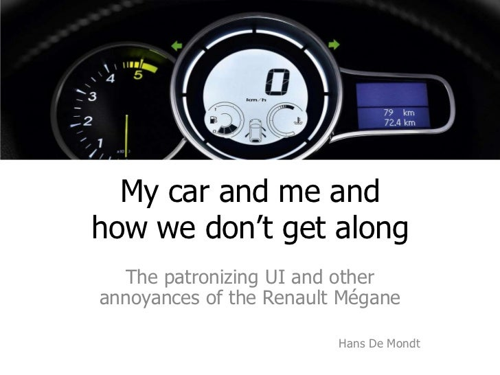 My car and me andhow we don't get along  The patronizing UI and otherannoyances of the Renault Mégane                     ...